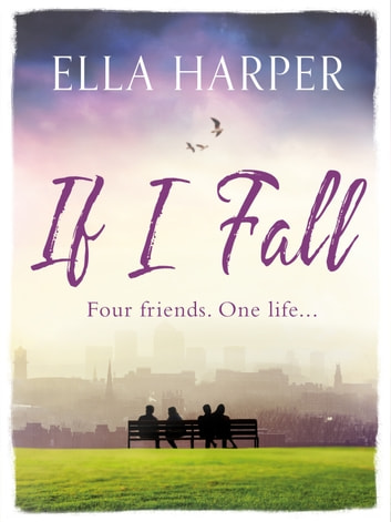 If I Fall - An unputdownable and emotional novel about love, loss and friendship ebook by Ella Harper