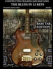 Constructing Walking Jazz Bass Lines - The Blues in 12 keys - Bass Tab Edition ebook by Steven Mooney