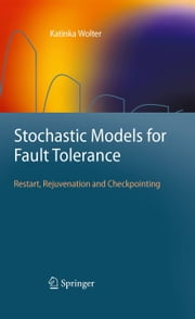 Stochastic Models for Fault Tolerance - Restart, Rejuvenation and Checkpointing ebook by Katinka Wolter