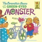 The Berenstain Bears and the Green Eyed Monster ebook by Stan Berenstain, Jan Berenstain