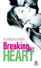 Breaking My Heart - une romance New Adult, par l'auteur de Love Deal ebook by Alfreda Enwy