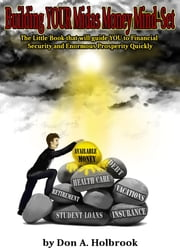 Your Midas Money Mind-Set - YOUR Guide to Financial Security and Enormous Prosperity ebook by Don A Holbrook