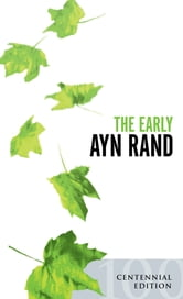 The Early Ayn Rand - Revised Edition: A Selection From Her Unpublished Fiction ebook by Ayn Rand