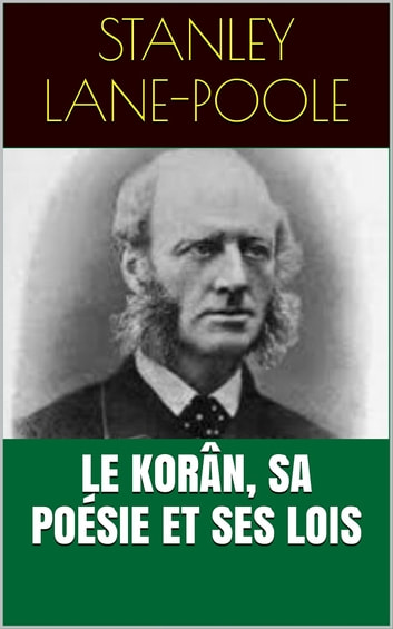 Le Korân, sa poésie et ses lois ebook by Stanley Lane-Poole