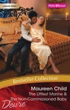 Maureen Child Bestseller Collection 201101/The Littlest Marine/The Non-Commissioned Baby ebook by Maureen Child, Maureen Child