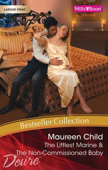 Maureen Child Bestseller Collection 201101/The Littlest Marine/The Non-Commissioned Baby ebook by Maureen Child,Maureen Child