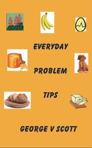 Everyday Problem Tips ebook by George V Scott