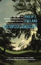 Distorted Landscape ebook by Philip J. Eveland