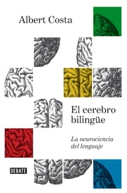 El cerebro bilingüe - La neurociencia del lenguaje ebook by Albert Costa