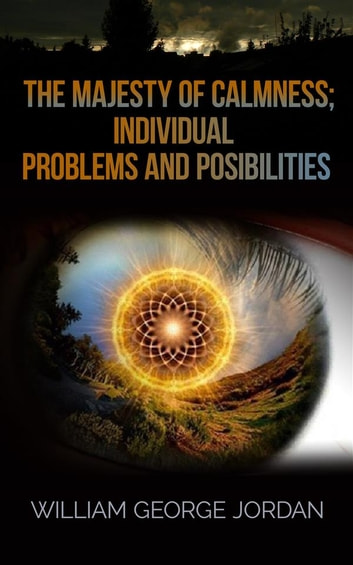 The Majesty of Calmness; Individual Problems and Posibilities ebook by William George Jordan