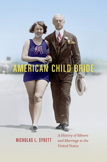 American Child Bride - A History of Minors and Marriage in the United States ebook by Nicholas L. Syrett
