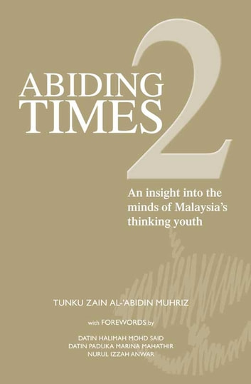 Abiding Times 2 - An insight into the minds of Malaysia's thinking youth ebook by Tunku Zain Al-'Abidin Muhriz