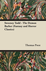 Sweeney Todd - The Demon Barber (Fantasy and Horror Classics) ebook by Thomas Prest