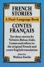 French Stories/Contes Francais - A Dual-Language Book eBook by Wallace Fowlie