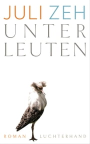 Unterleuten - Roman ebook by Juli Zeh