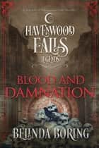 Blood and Damnation - A Legends of Havenwood Falls Novella ebook by Belinda Boring