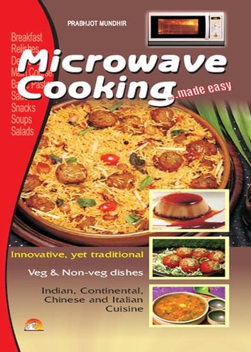 Microwave Cooking - Indian, Continental, Chinese & Italian Cuisine eBook by PRABHJOT MUNDHIR