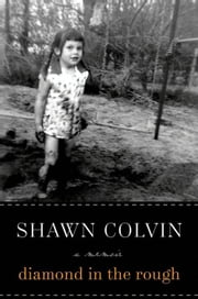 Diamond in the Rough - A Memoir ebook by Shawn Colvin