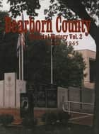 Dearborn Co, IN - Pictorial History Volume 2, 1940-1945 ebook by Turner Publishing