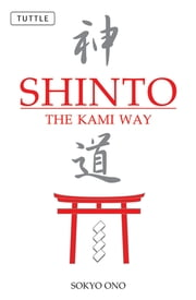 Shinto the Kami Way ebook by Sokyo Ono Ph.D., William P. Woodard
