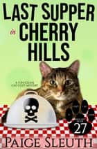 Last Supper in Cherry Hills - A Fun, Clean Cat Cozy Mystery ebook by Paige Sleuth