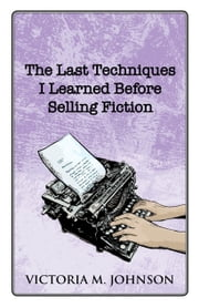 The Last Techniques I Learned Before Selling Fiction ebook by Victoria M. Johnson