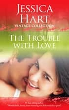The Trouble with Love ebook by Jessica Hart