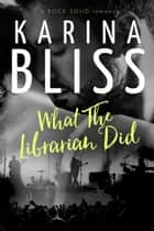 What The Librarian Did - a ROCK SOLID romance, #0 ebook by Karina Bliss