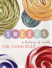 Sweets - A History of Candy ebook by Tim Richardson