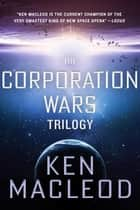 The Corporation Wars Trilogy ebook by Ken MacLeod