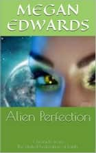Alien Perfection ebook by Megan Edwards