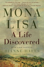 Mona Lisa - A Life Discovered ebook by Dianne Hales