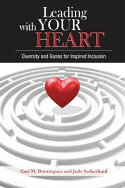Leading with Your Heart: Diversity and Ganas for Inspired Inclusion ebook by Cari M. Dominguez,Judith Sotherlund