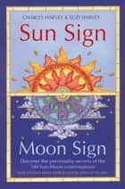 Sun Sign, Moon Sign: Discover the personality secrets of the 144 sun-moon combinations ebook by Charles Harvey, Suzi Harvey