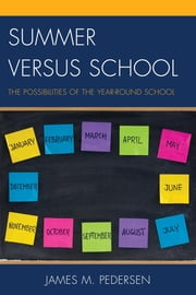 Summer versus School - The Possibilities of the Year-Round School ebook by James Pedersen