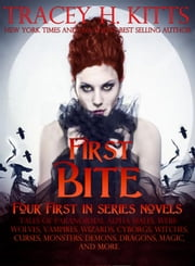 First Bite (Four First In Series Novels): Tales of Paranormal Alpha Males, Werewolves, Vampires, Wizards, Cyborgs, Witches, Curses, Monsters, Demons, Dragons, Magic, and More ebook by Tracey H. Kitts