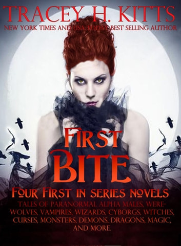 First Bite (Four First In Series Novels): Tales of Paranormal Alpha Males,  Werewolves, Vampires, Wizards, Cyborgs, Witches, Curses, Monsters, Demons,