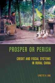 Prosper or Perish - Credit and Fiscal Systems in Rural China ebook by Lynette H. Ong