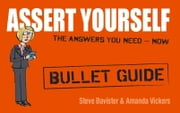 Assert Yourself: Bullet Guides ebook by Steve Bavister,Amanda Vickers