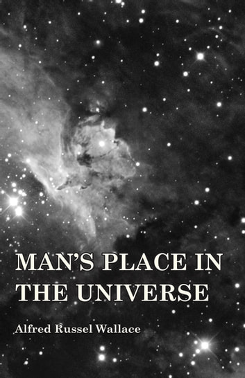 Man's Place in the Universe ebook by Alfred Russel Wallace