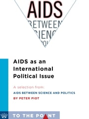 AIDS as an International Political Issue - A Selection from AIDS Between Science and Politics ebook by Peter Piot