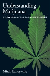 Understanding Marijuana : A New Look at the Scientific Evidence - A New Look at the Scientific Evidence ebook by Mitch Earleywine