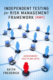 Independent Testing for Risk Management Framework (RMF) - Assessment Test Plan (ATP) ebook by Keith Frederick