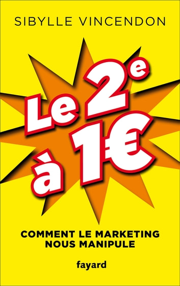 Le 2e à 1 € - Comment le marketing nous manipule ebook by Sibylle Vincendon
