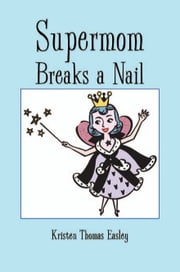 Supermom Breaks a Nail ebook by Kristen Easley