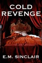Cold Revenge ebook by E.M. Sinclair