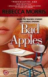 Bad Apples - Inside the Teacher/Students Sex Scandal Epidemic ebook by Rebecca Morris