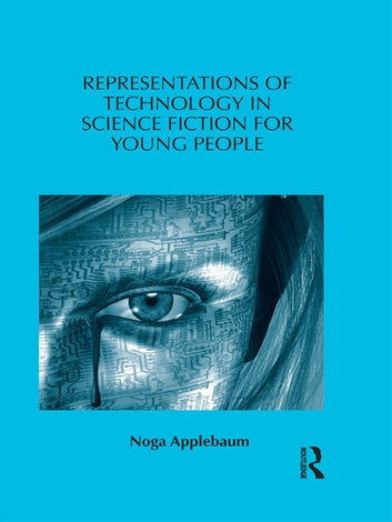 Representations of Technology in Science Fiction for Young People eBook by Noga Applebaum