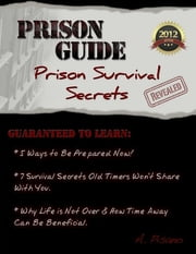 Prison Guide: Prison Survival Secrets Revealed ebook by Angelo Pisano