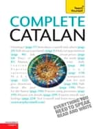 Complete Catalan Beginner to Intermediate Course ebook by Anna Poch,Alan Yates